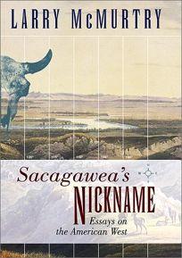 SACAGAWEAS NICKNAME: Essays on the American West