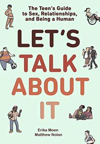 Let's Talk About It: The Teen's Guide to Sex