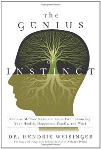 The Genius of Instinct: Reclaim Mother Natures Tools for Enhancing Your Health