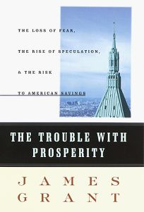 The Trouble with Prosperity: A Contrarians Tale of Boom