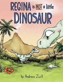 Regina Is Not a Little Dinosaur