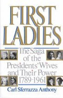 First Ladies: The Saga of the Presidents Wives and Their Power