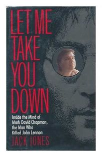Let Me Take You Down: Inside the Mind of Mark David Chapman