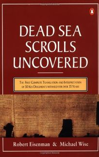 The Dead Sea Scrolls Uncovered: The 1st Compl Translation Intrptn 50 Key Documents Withheld for Over 35 Years