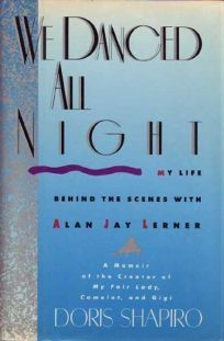 We Danced All Night: My Life Behind the Scenes with Alan Jay Lerner