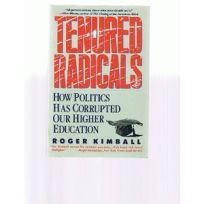 Tenured Radicals: How Politics Corrupted Our Higher Education