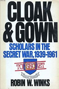 Cloak and Gown: Scholars in the Secret War