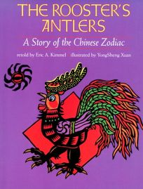 The Roosters Antlers: A Story of the Chinese Zodiac