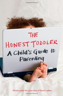 The Honest Toddler: A Childs Guide to Parenting