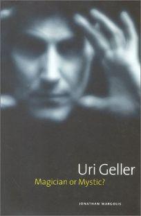 Uri Geller: Magician or Mystic?