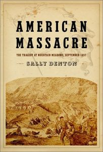 AMERICAN MASSACRE: The Tragedy at Mountain Meadows