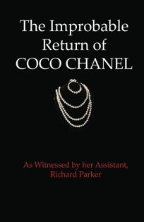 The Improbable Return of Coco Chanel: As Witnessed by Her Assistant