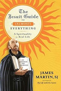 The Jesuit Guide to Almost Everything: A Spirituality for Real Life