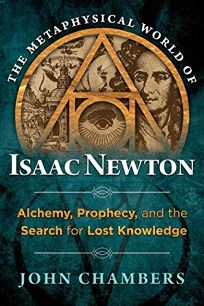 The Metaphysical World of Isaac Newton: Alchemy