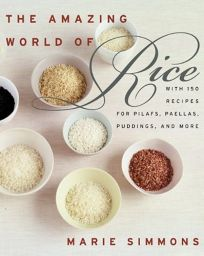 THE AMAZING WORLD OF RICE: With 150 Recipes for Pilafs