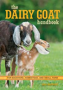 The Dairy Goat Handbook: For Backyard
