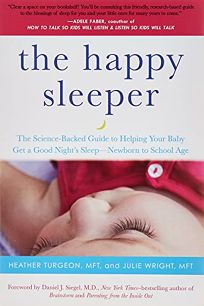 The Happy Sleeper: The Science-Backed Guide to Helping Your Baby Get a Good Nights Sleep—Newborn to School Age