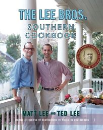 The Lee Bros. Cookbook: Stories and Recipes for Southerners and Would-Be Southerners
