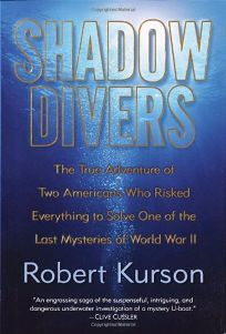 SHADOW DIVERS: The True Adventure of Two Americans Who Discovered Hitlers Lost Sub