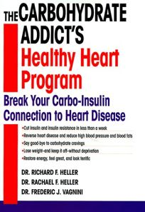 The Carbohydrate Addicts Healthy Heart Program: Break Your Carbo-Insulin Connection to Heart Disease