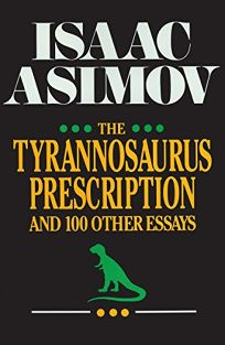 The Tyrannosaurus Prescription and 100 Other Essays: And 100 Other Essays