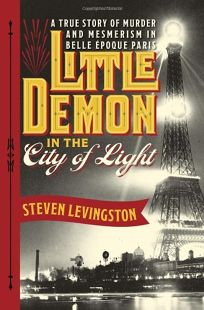 Little Demon in the City of Light: A True Story of Murder and Mesmerism in Belle Époque Paris