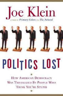 Politics Lost: How American Democracy Was Trivialized by People Who Think Youre Stupid