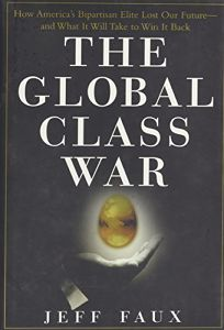 The Global Class War: How Americas Bipartisan Elite Lost Our Future—and What It Will Take to Win It Back