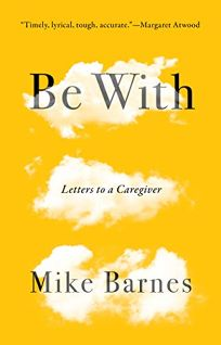 Be With: Letters to a Caregiver