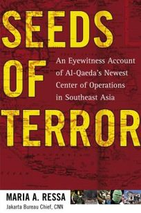 SEEDS OF TERROR: An Eyewitness Account of Al-Qaedas Newest Center of Operations in Southeast Asia