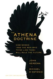 The Athena Doctrine: How Women and the Men Who Think Like Them Will Rule the Future