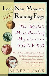 Loch Ness Monsters and Raining Frogs: The Worlds Most Puzzling Mysteries Solved