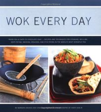 Wok Every Day: From Fish & Chips to Chocolate Cake -Recipes and Techniques for Steaming