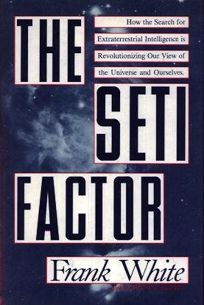 The Seti Factor: How the Search for Extraterrestrial Intelligence is Changing Our View of the Universe and Ourselves