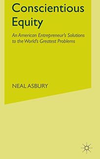 Conscientious Equity: An American Entrepreneurs Solutions to the Worlds Greatest Problems