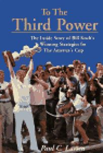 To the Third Power: The Inside Story of Bill Kochs Winning Strategies for the Americas Cup