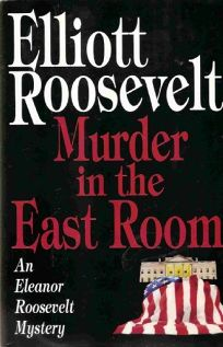 Murder in the East Room: An Eleanor Roosevelt Mystery