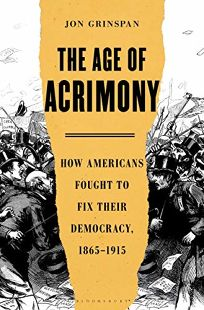 The Age of Acrimony: How Americans Fought to Fix Their Democracy