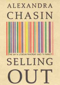 Selling Out: The Gay and Lesbian Movement Goes to Market
