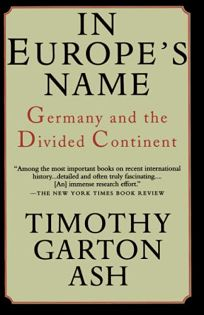 In Europes Name: Germany and the Divided Continent