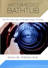 Archimedes Bathtub: The Art and Logic of Breakthrough Thinking