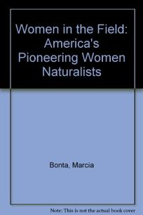 Women in the Field: Americas Pioneering Women Naturalists