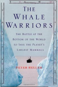 The Whale Warriors: The Battle at the Bottom of the World to Save the Planets Largest Mammals