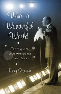 What a Wonderful World: The Magic of Louis Armstrongs Later Years