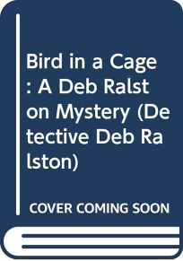 Bird in a Cage: A Deb Ralston Mystery