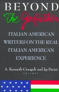 Beyond the Godfather: Italian American Writers on the Real Italian American Experience