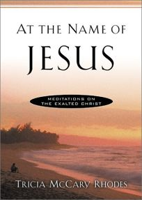 AT THE NAME OF JESUS: Meditations on the Exalted Christ