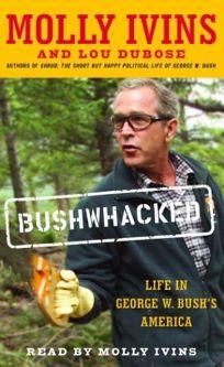 BUSHWHACKED: Life in George W. Bushs America