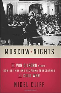 Moscow Nights: The Van Cliburn Story; How One Man and His Piano Transformed the Cold War