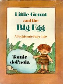Little Grunt and the Big Egg: A Prehistoric Fairytale